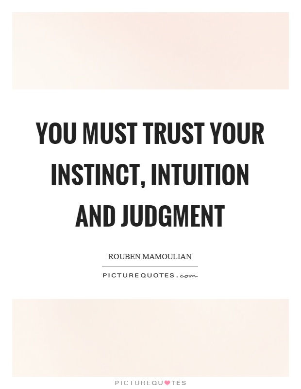 You must trust your instinct, intuition and judgment Picture Quote #1