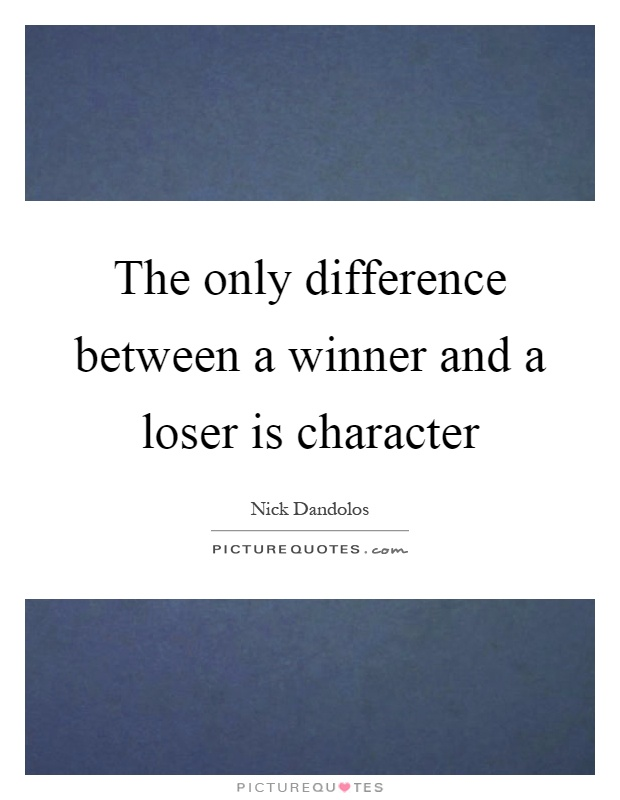 The only difference between a winner and a loser is character Picture Quote #1