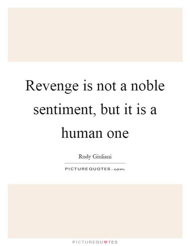 Revenge is not a noble sentiment, but it is a human one Picture Quote #1