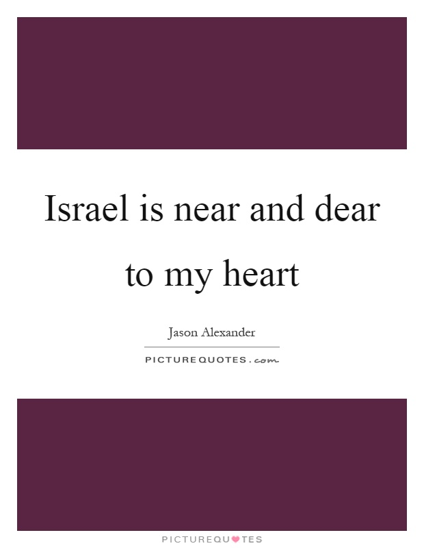 Israel is near and dear to my heart Picture Quote #1