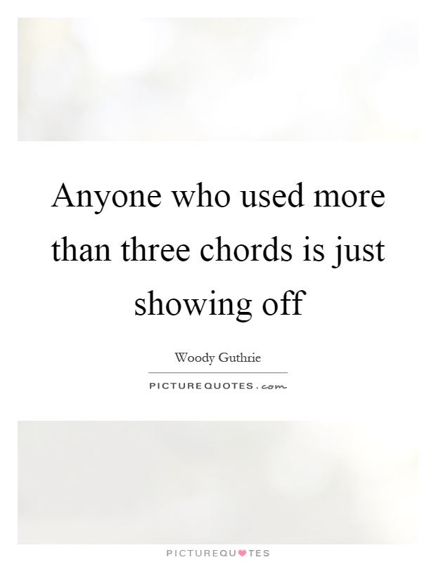 Anyone who used more than three chords is just showing off Picture Quote #1