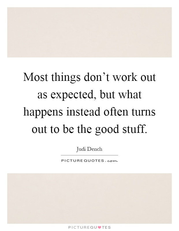 When Things Don T Work Out Quotes: Most Things Don't Work Out As Expected, But What Happens
