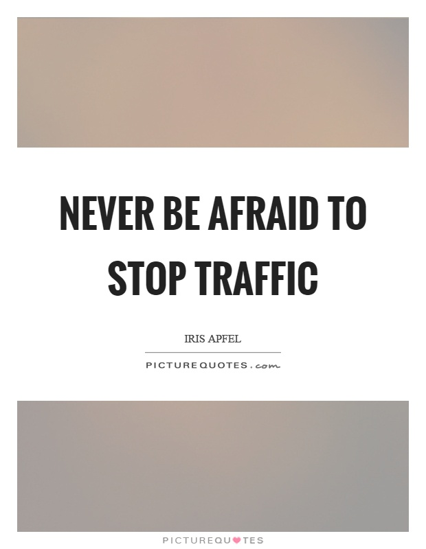 Never be afraid to stop traffic Picture Quote #1