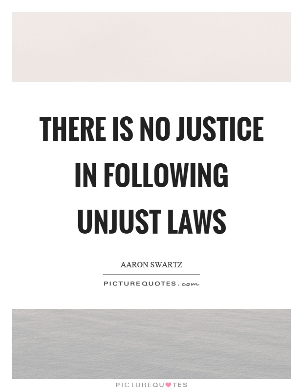 There is no justice in following unjust laws Picture Quote #1