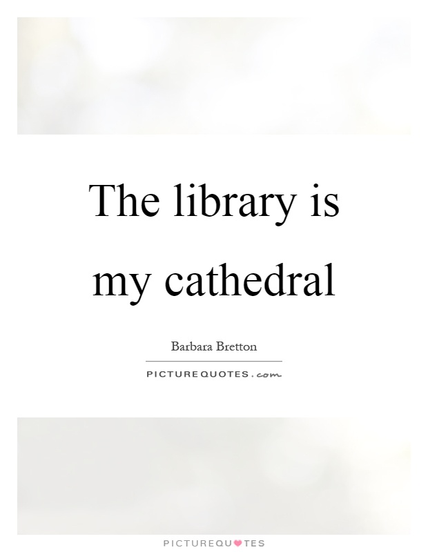 The library is my cathedral Picture Quote #1