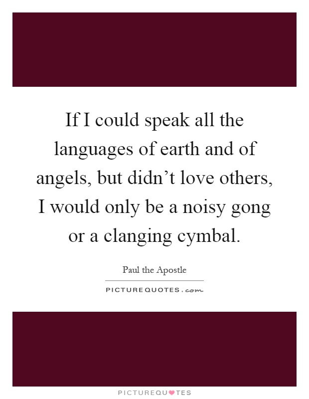 If I Could Speak All The Languages Of Earth And Of Angels But - Languages on earth