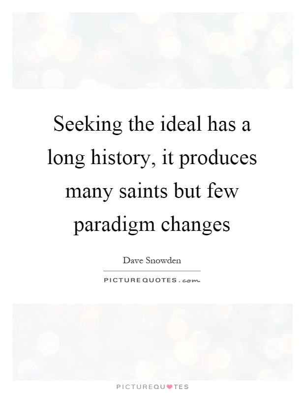Seeking the ideal has a long history, it produces many saints but few paradigm changes Picture Quote #1