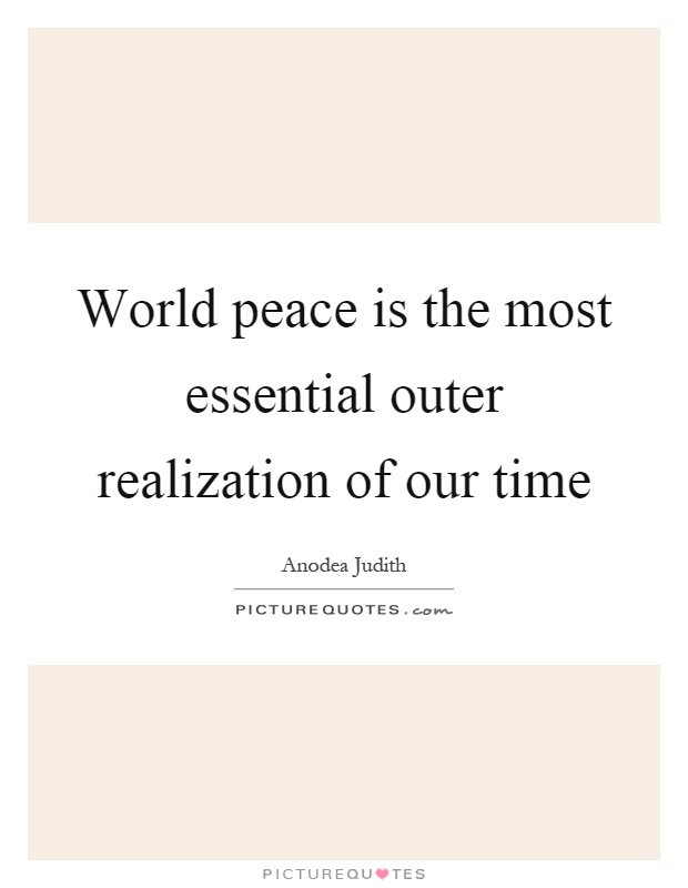 World peace is the most essential outer realization of our time Picture Quote #1