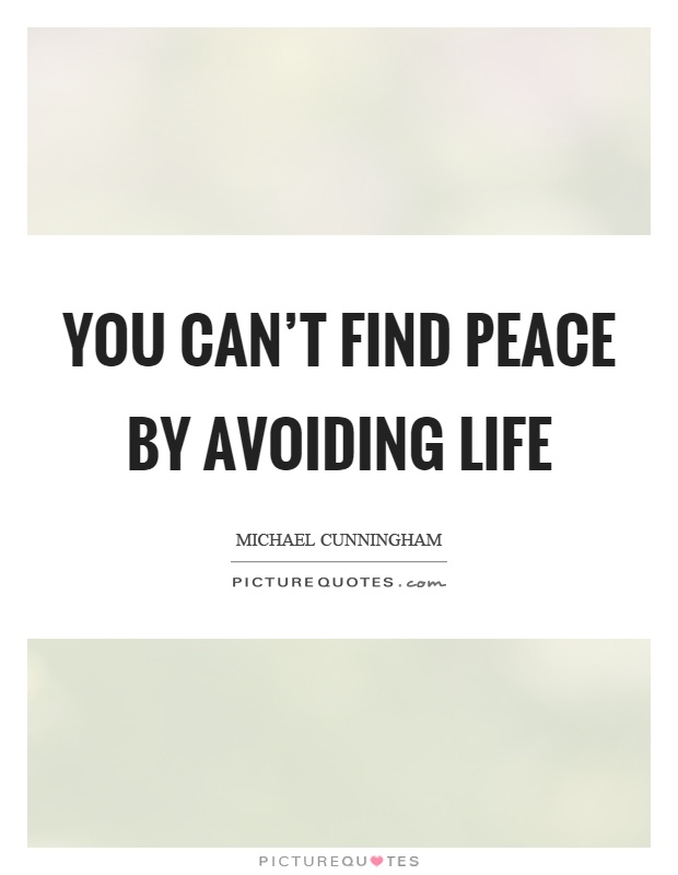 You can't find peace by avoiding life Picture Quote #1