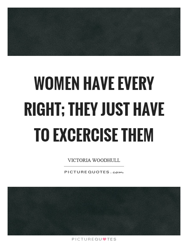 Women have every right; they just have to excercise them Picture Quote #1