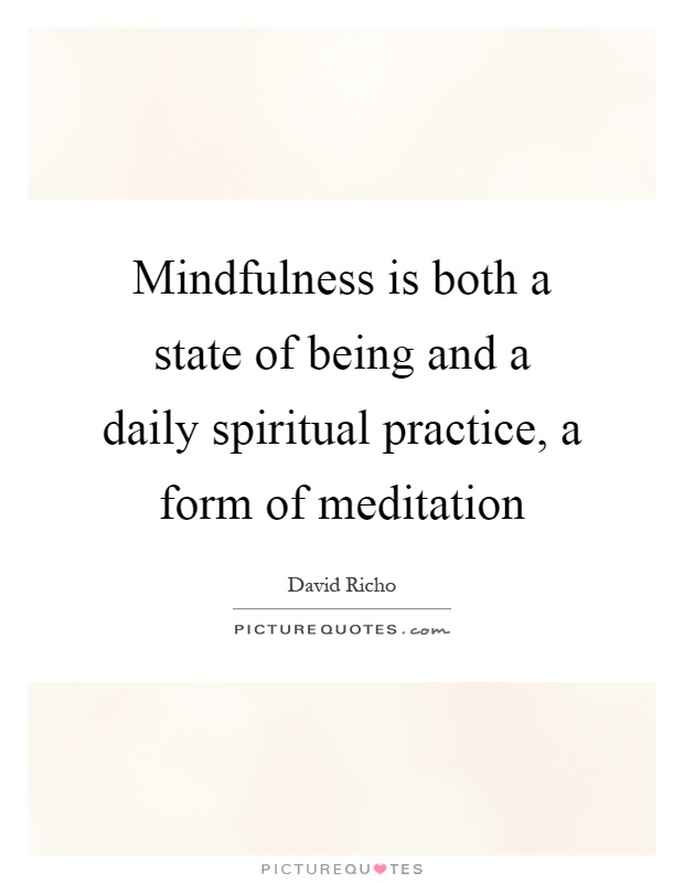Mindfulness is both a state of being and a daily spiritual practice, a form of meditation Picture Quote #1