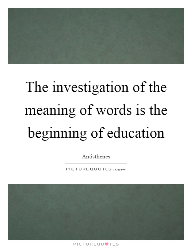 The investigation of the meaning of words is the beginning of education Picture Quote #1