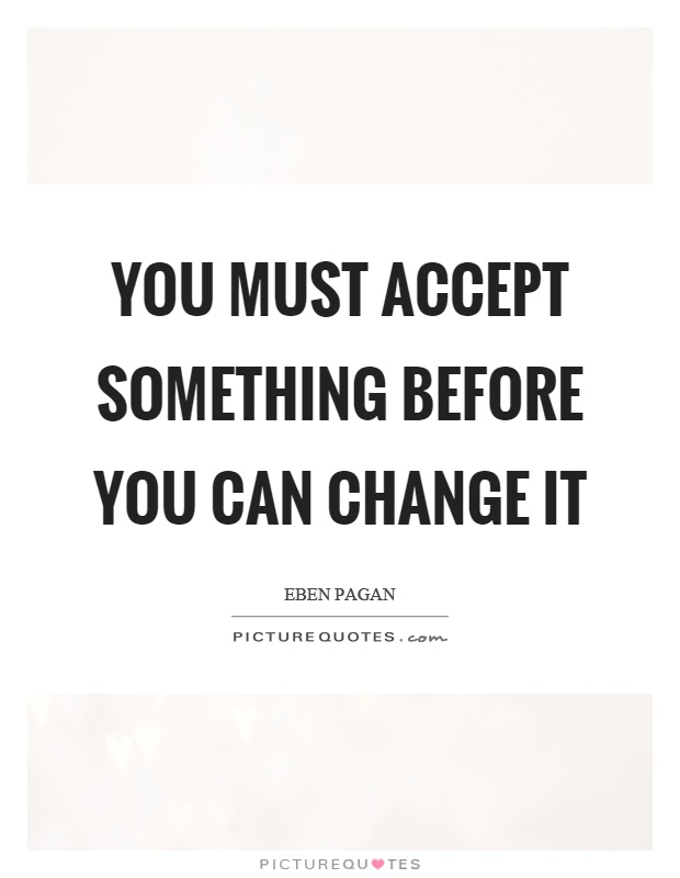 You must accept something before you can change it Picture Quote #1