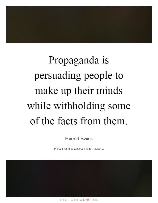 Propaganda Is Persuading People To Make Up Their Minds