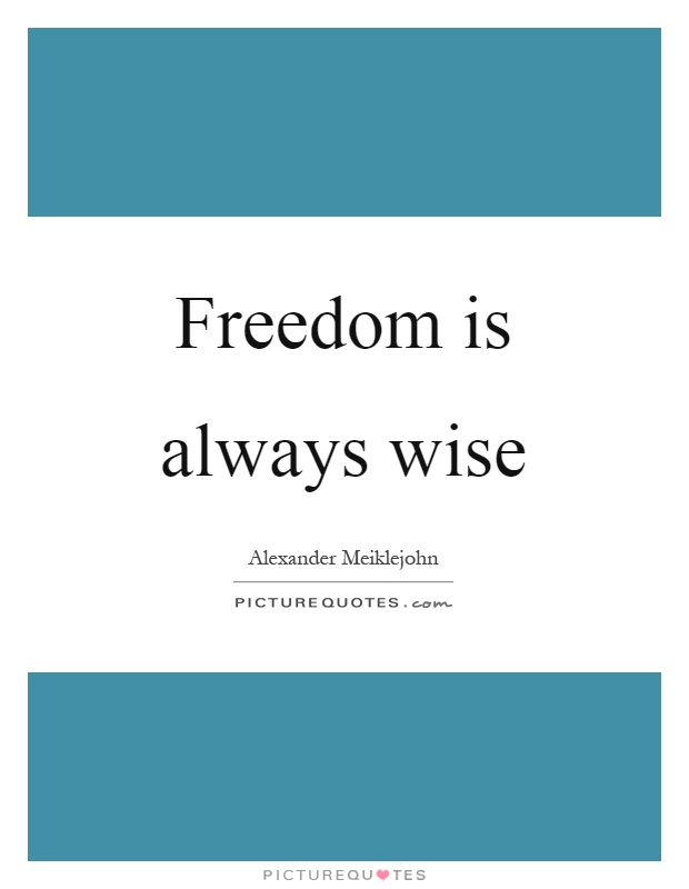 Freedom is always wise Picture Quote #1