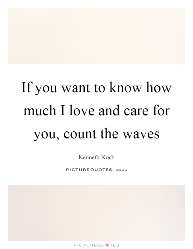 If you want to know how much I love and care for you, count the waves Picture Quote #1