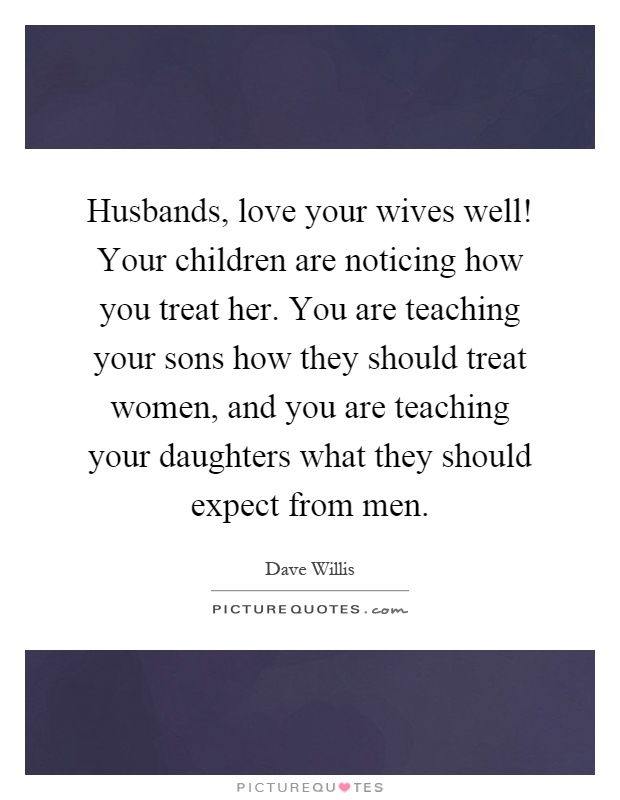 Husbands, love your wives well! Your children are noticing ...