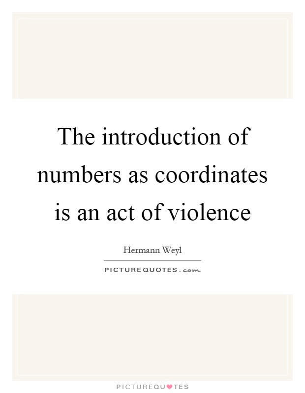 The introduction of numbers as coordinates is an act of violence Picture Quote #1
