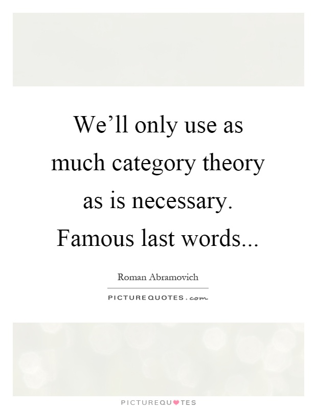 We'll only use as much category theory as is necessary. Famous last words Picture Quote #1