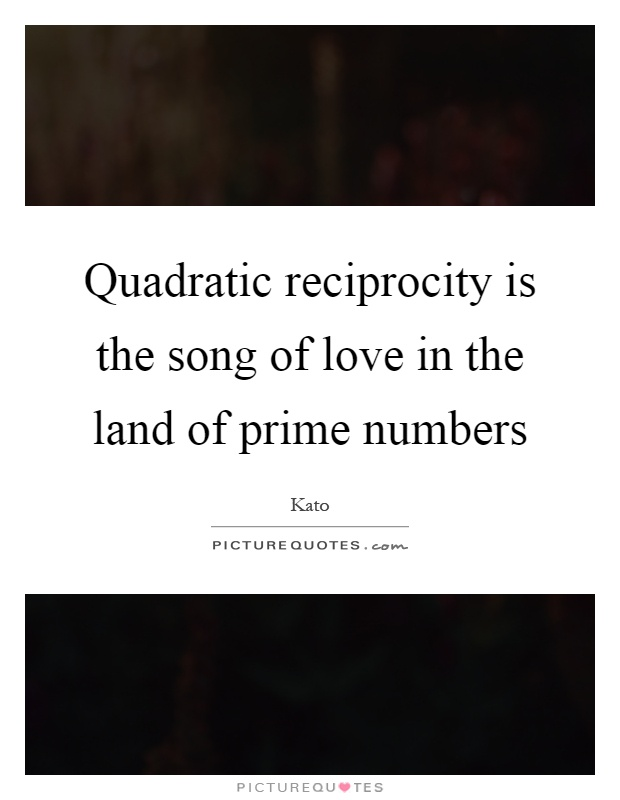 Quadratic reciprocity is the song of love in the land of prime numbers Picture Quote #1