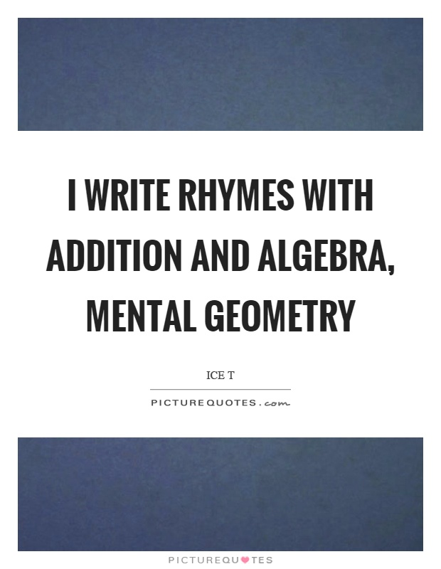 I write rhymes with addition and algebra, mental geometry Picture Quote #1