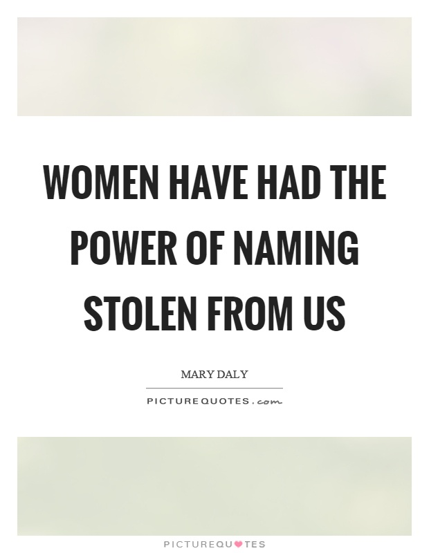 Women have had the power of naming stolen from us Picture Quote #1