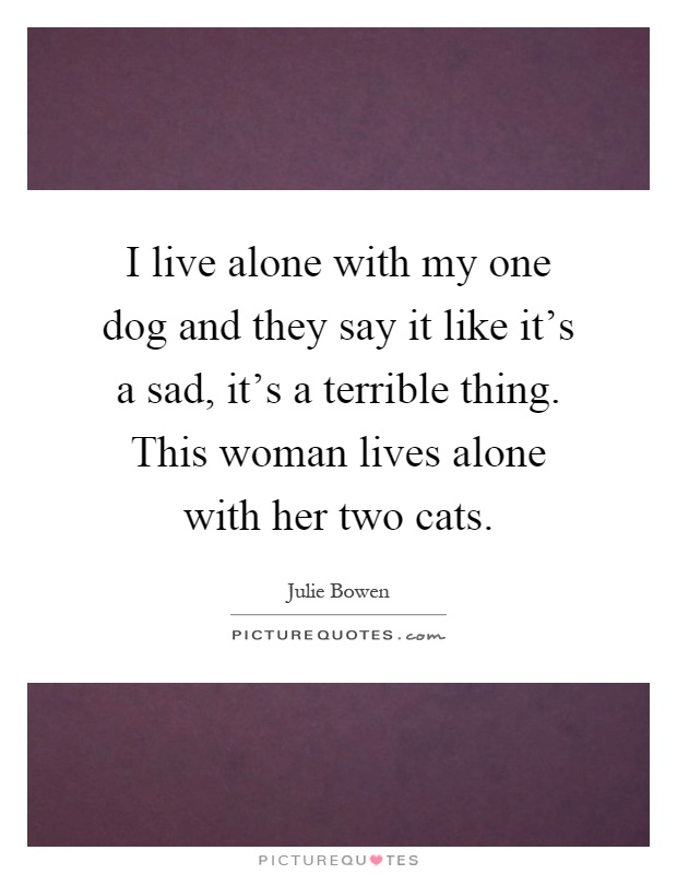 """live like a dog, alone essay You know, as you watch me struggling to get the baby into the  and i walk back  into the living room to see you sitting there and yell, """"oh my  the baby's sleeping  and i can't leave him alone in the apartment while i go out to take you for a walk   it is a compilation of funny essays by various mom bloggers."""