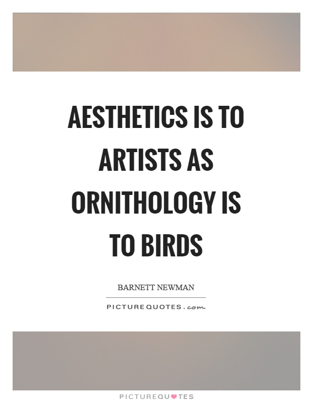 Aesthetics is to artists as ornithology is to birds Picture Quote #1
