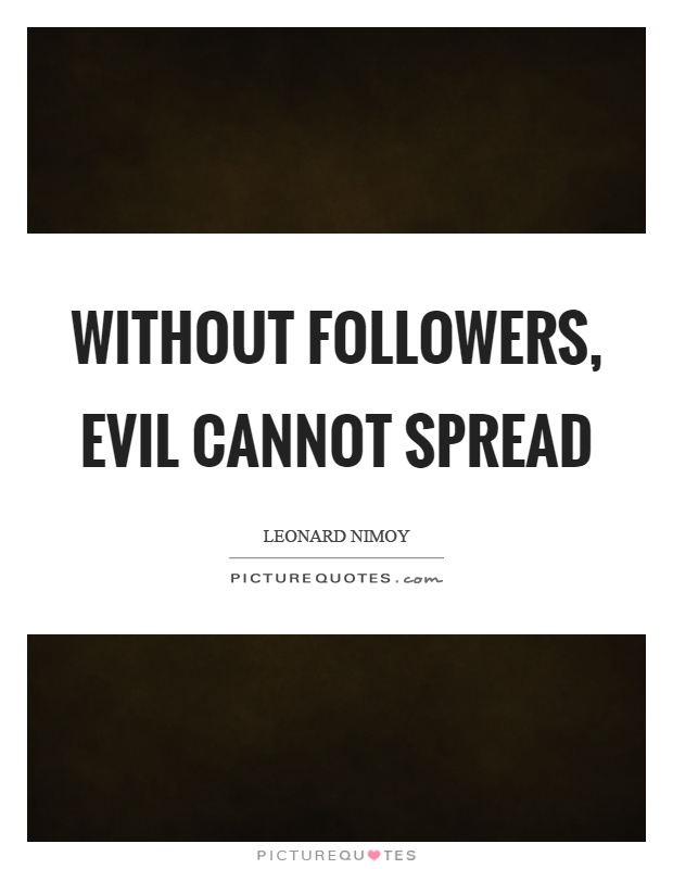 Without followers, evil cannot spread Picture Quote #1
