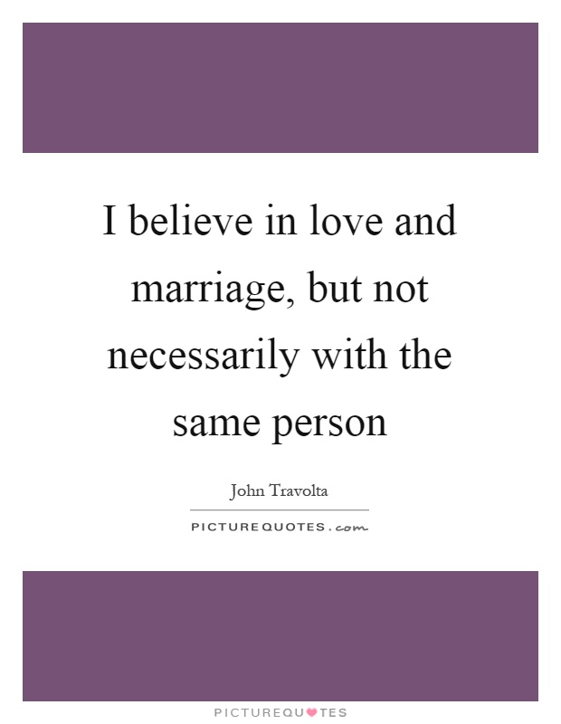 I believe in love and marriage, but not necessarily with the same person Picture Quote #1
