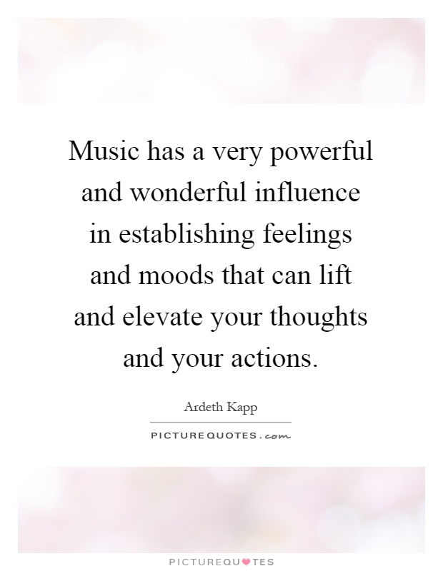 how can music be an influence Music can be thought of as a type of perceptual illusion, much the same way in which a collage is perceived the brain imposes structure and order on a sequence of sounds that, in effect, creates .