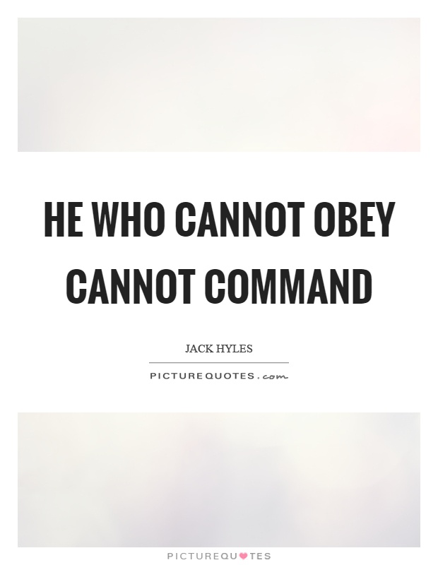 He who cannot obey cannot command Picture Quote #1