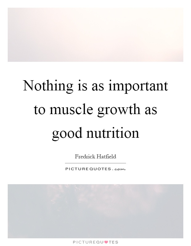 Nothing is as important to muscle growth as good nutrition Picture Quote #1