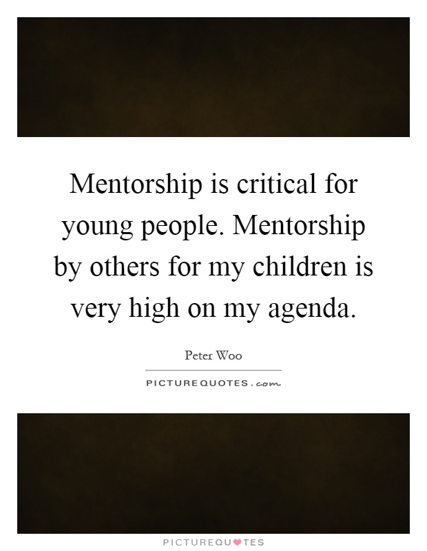 Mentorship is critical for young people. Mentorship by others for my children is very high on my agenda Picture Quote #1