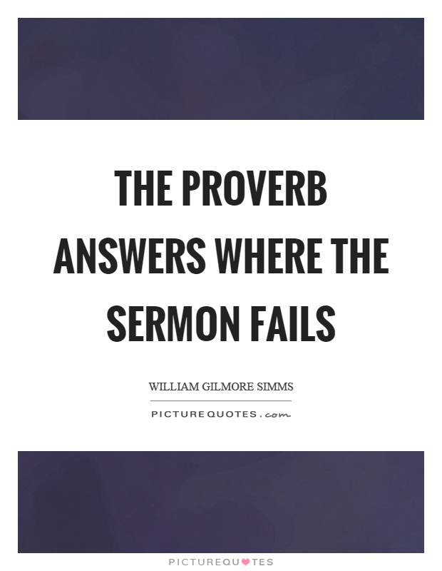 The proverb answers where the sermon fails Picture Quote #1