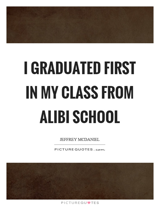 I graduated first in my class from alibi school Picture Quote #1
