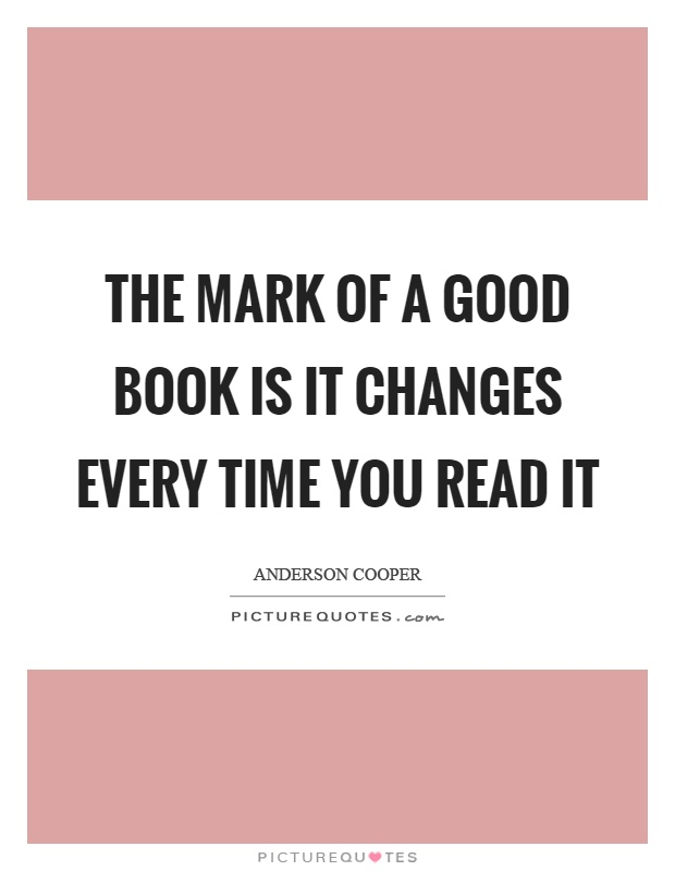 The mark of a good book is it changes every time you read it Picture Quote #1