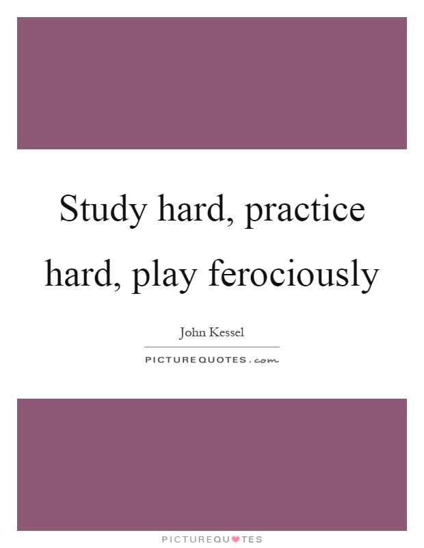 Study hard, practice hard, play ferociously Picture Quote #1