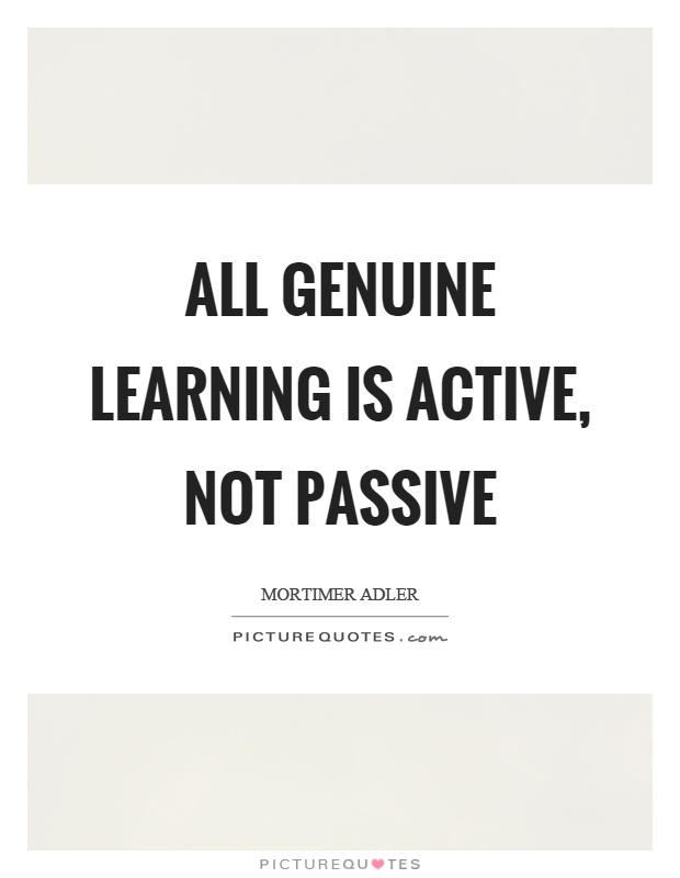 All genuine learning is active, not passive Picture Quote #1