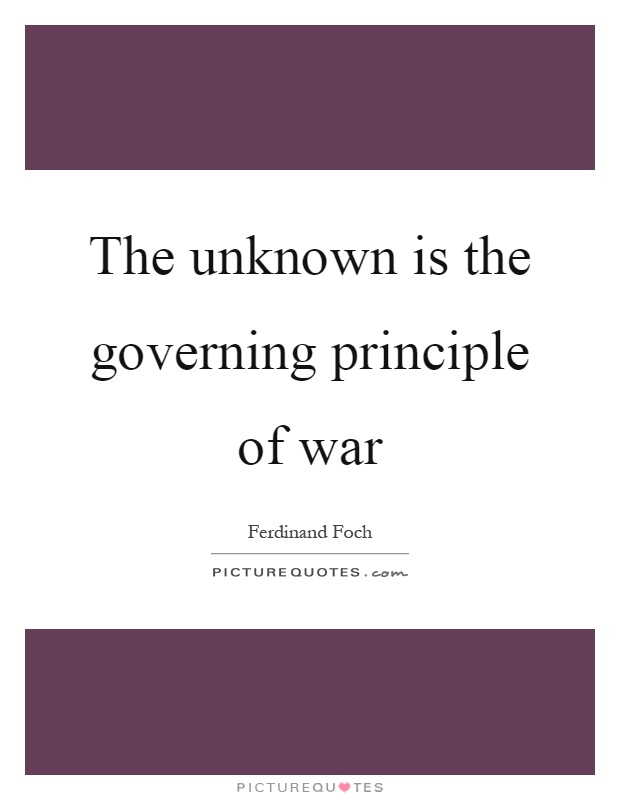 The unknown is the governing principle of war Picture Quote #1