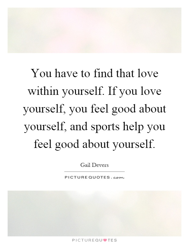 finding love within yourself quotes 75 best love quotes of all-time here are some of the most beautiful love quotes that do a good job of capturing the but when you find yourself wishing.