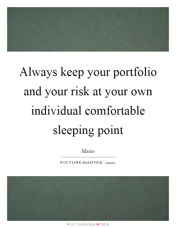 Always keep your portfolio and your risk at your own individual comfortable sleeping point Picture Quote #1