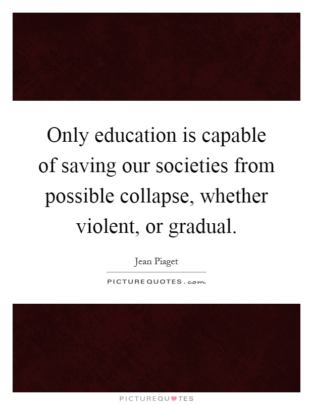 only education is capable of saving our societies from possible