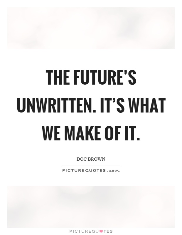 The future's unwritten. It's what we make of it Picture Quote #1