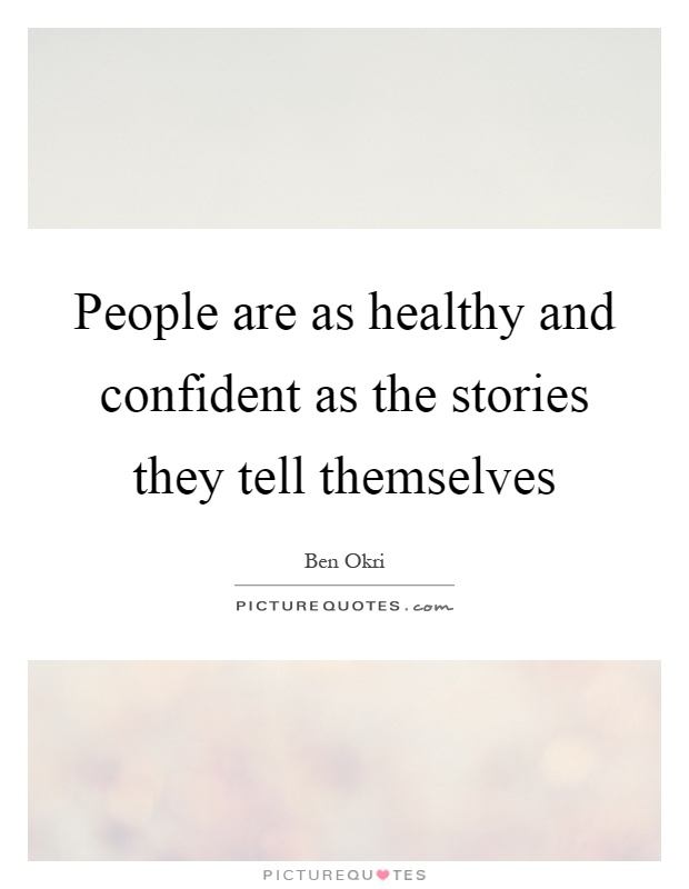 People are as healthy and confident as the stories they tell themselves Picture Quote #1