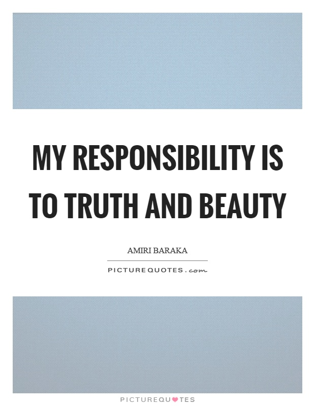 My responsibility is to truth and beauty Picture Quote #1