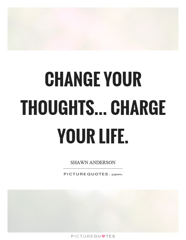 Change your thoughts... charge your life Picture Quote #1