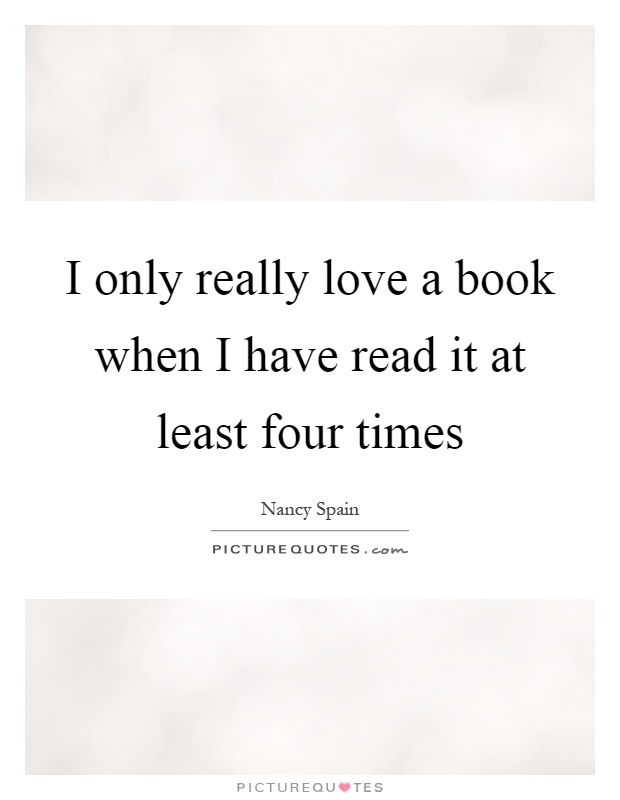 I only really love a book when I have read it at least four times Picture Quote #1