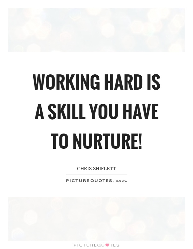 Working hard is a skill you have to nurture! Picture Quote #1
