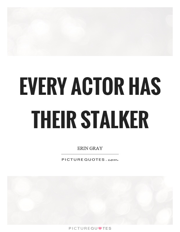 Every actor has their stalker Picture Quote #1